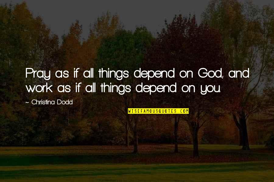 Pray For My Love Quotes By Christina Dodd: Pray as if all things depend on God,