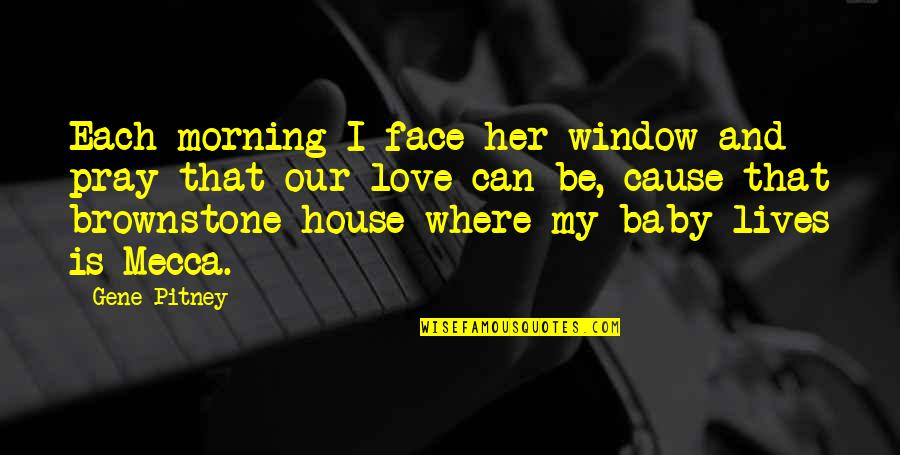 Pray For My Love Quotes By Gene Pitney: Each morning I face her window and pray