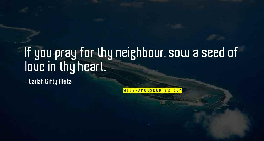 Pray For My Love Quotes By Lailah Gifty Akita: If you pray for thy neighbour, sow a