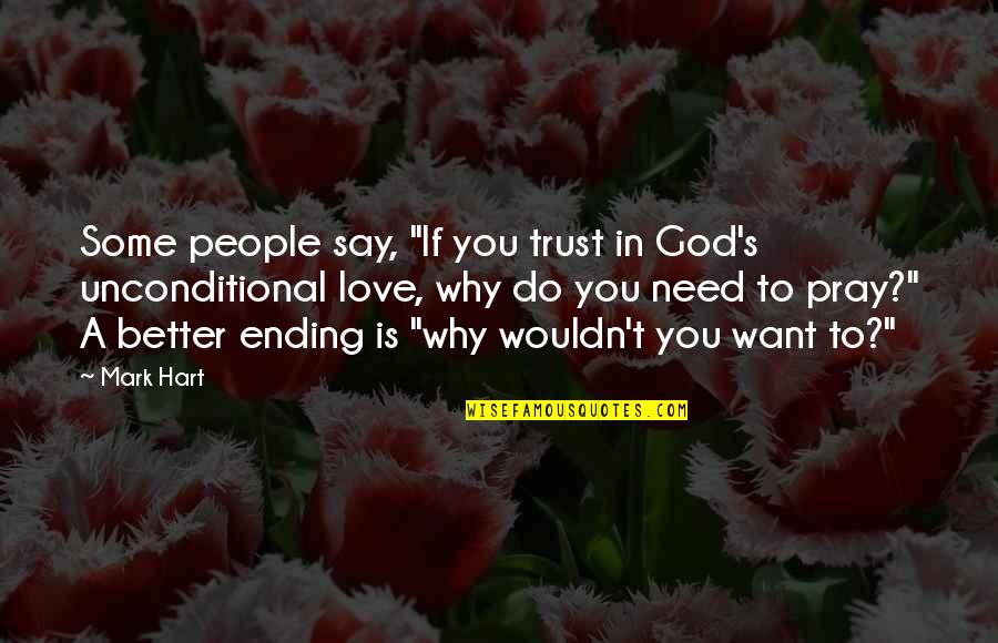 "Pray For My Love Quotes By Mark Hart: Some people say, ""If you trust in God's"