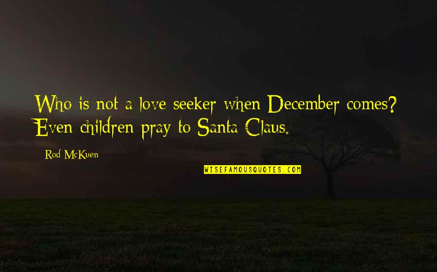 Pray For My Love Quotes By Rod McKuen: Who is not a love seeker when December