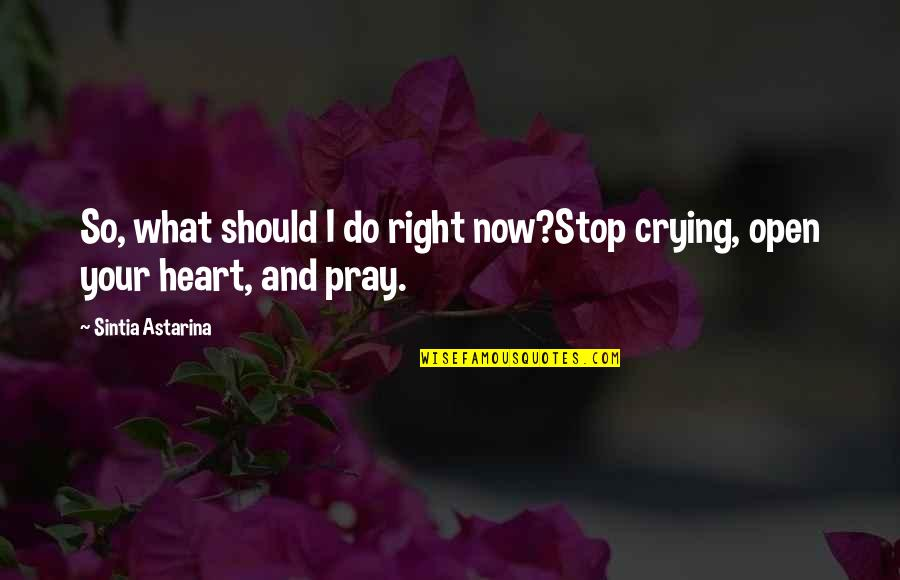 Pray For My Love Quotes By Sintia Astarina: So, what should I do right now?Stop crying,