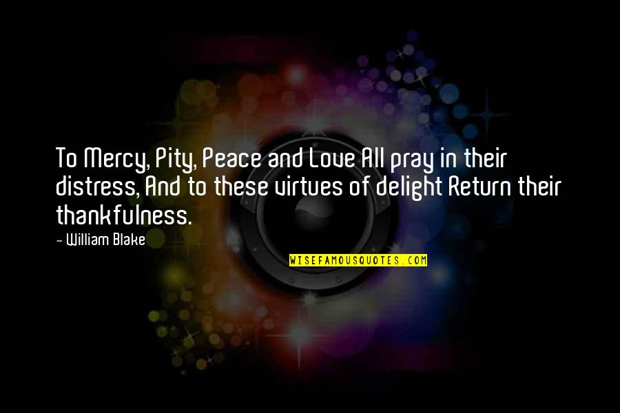 Pray For My Love Quotes By William Blake: To Mercy, Pity, Peace and Love All pray