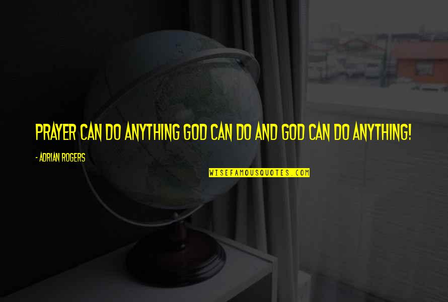 Prayer And Quotes By Adrian Rogers: Prayer can do anything God can do and