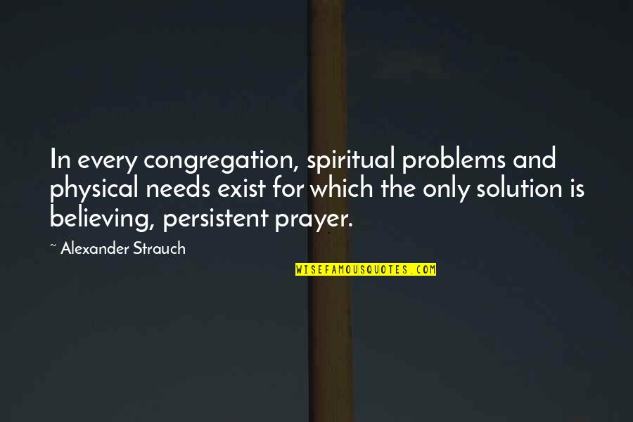 Prayer And Quotes By Alexander Strauch: In every congregation, spiritual problems and physical needs