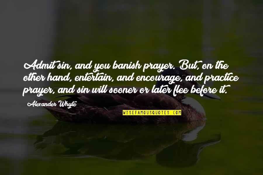 Prayer And Quotes By Alexander Whyte: Admit sin, and you banish prayer. But, on