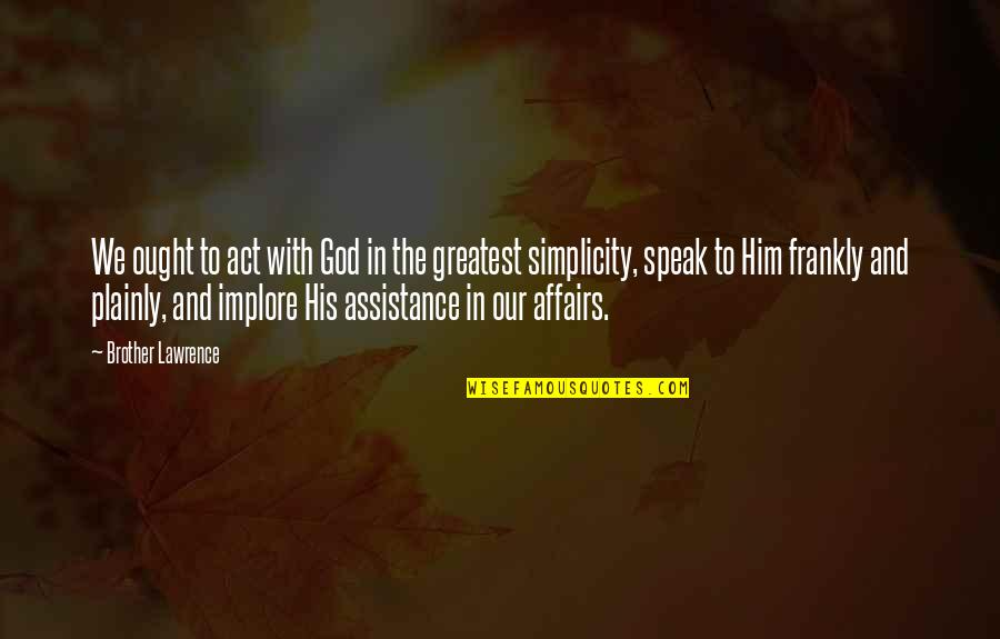 Prayer And Quotes By Brother Lawrence: We ought to act with God in the