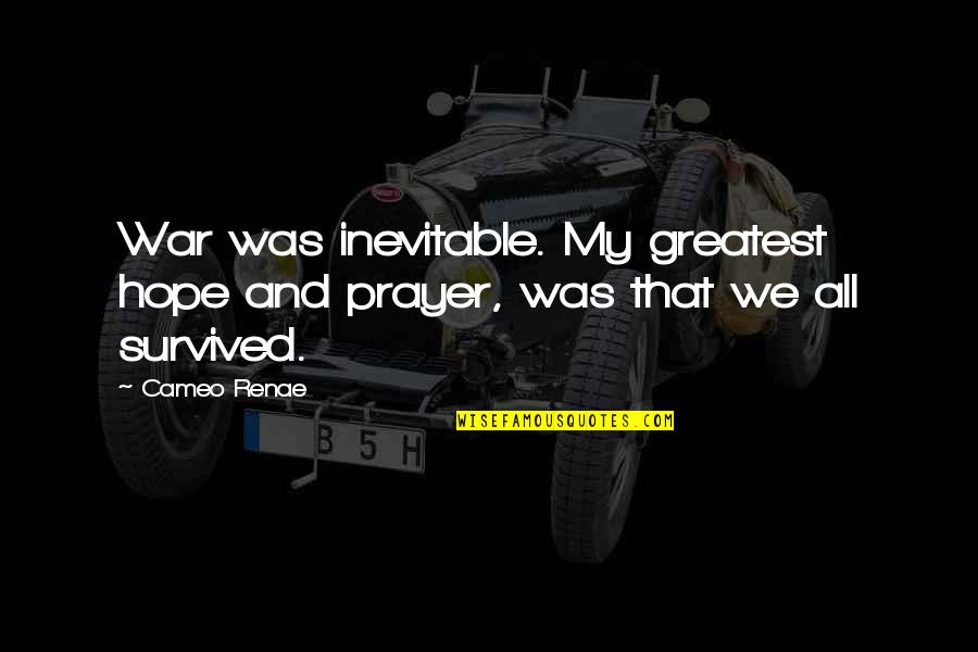 Prayer And Quotes By Cameo Renae: War was inevitable. My greatest hope and prayer,