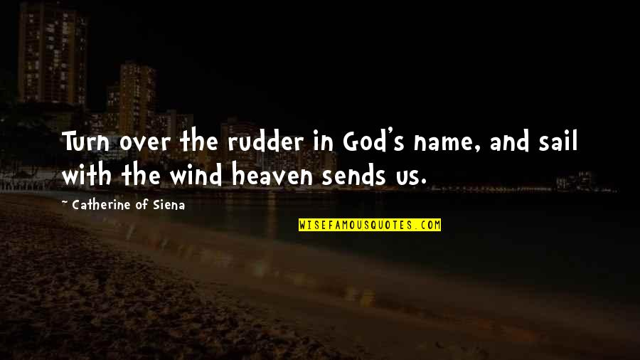 Prayer And Quotes By Catherine Of Siena: Turn over the rudder in God's name, and