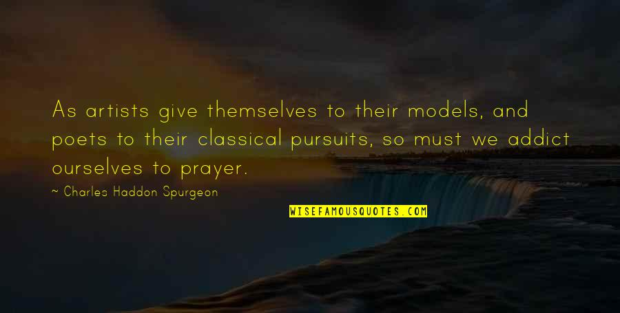 Prayer And Quotes By Charles Haddon Spurgeon: As artists give themselves to their models, and