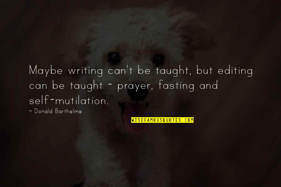 Prayer And Quotes By Donald Barthelme: Maybe writing can't be taught, but editing can