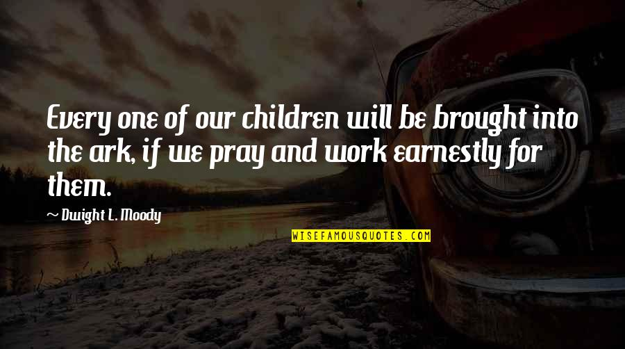 Prayer And Quotes By Dwight L. Moody: Every one of our children will be brought