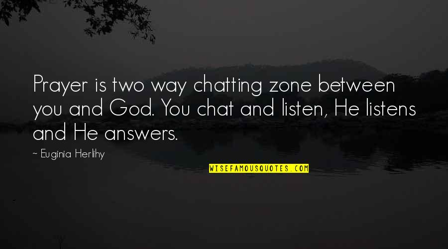 Prayer And Quotes By Euginia Herlihy: Prayer is two way chatting zone between you