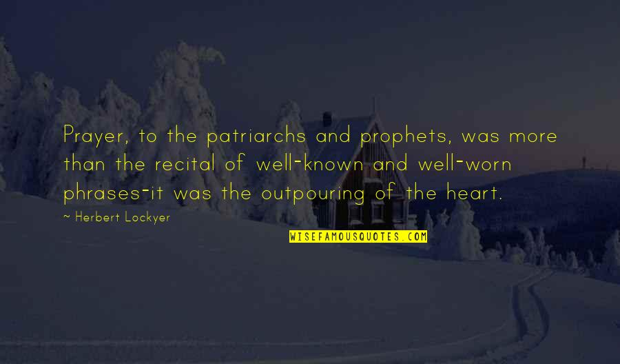Prayer And Quotes By Herbert Lockyer: Prayer, to the patriarchs and prophets, was more