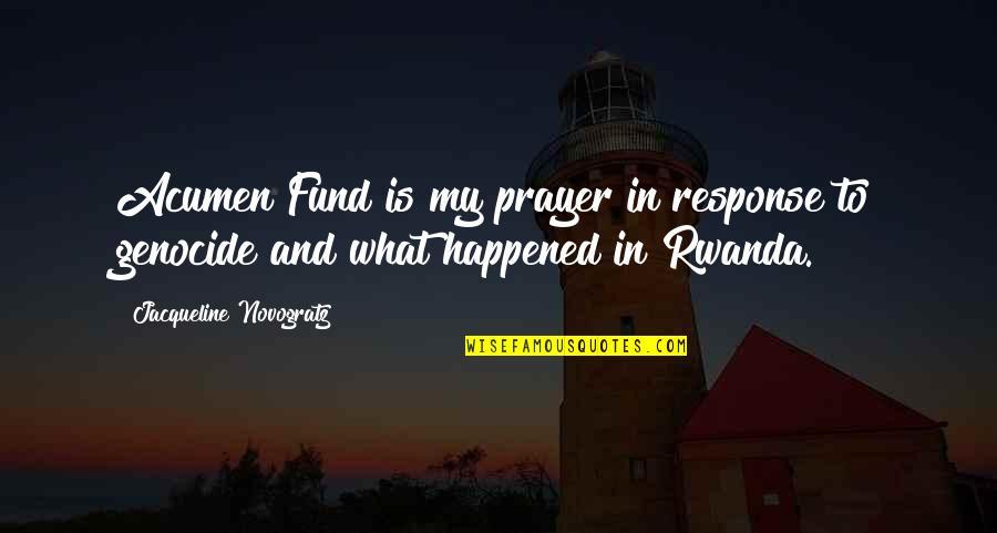 Prayer And Quotes By Jacqueline Novogratz: Acumen Fund is my prayer in response to
