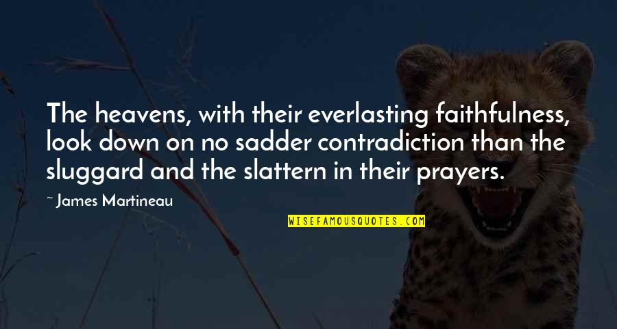 Prayer And Quotes By James Martineau: The heavens, with their everlasting faithfulness, look down