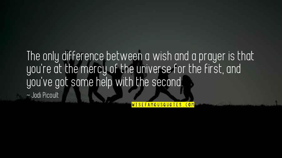 Prayer And Quotes By Jodi Picoult: The only difference between a wish and a