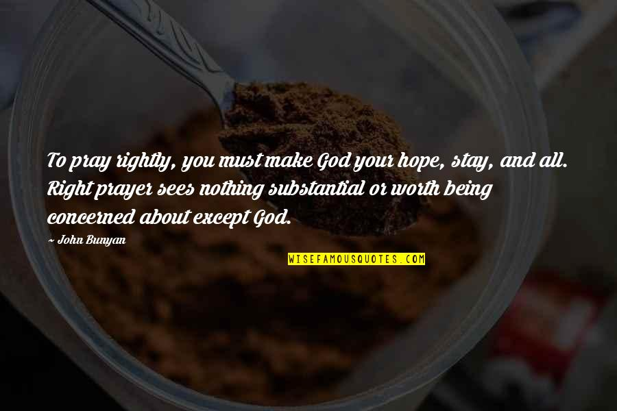 Prayer And Quotes By John Bunyan: To pray rightly, you must make God your