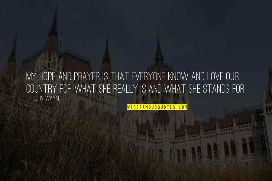 Prayer And Quotes By John Wayne: My hope and prayer is that everyone know