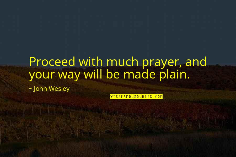 Prayer And Quotes By John Wesley: Proceed with much prayer, and your way will