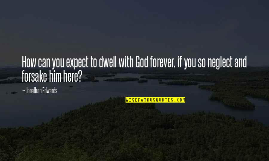 Prayer And Quotes By Jonathan Edwards: How can you expect to dwell with God