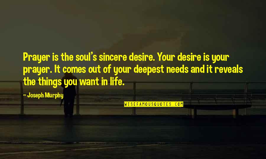 Prayer And Quotes By Joseph Murphy: Prayer is the soul's sincere desire. Your desire