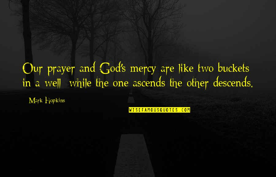 Prayer And Quotes By Mark Hopkins: Our prayer and God's mercy are like two