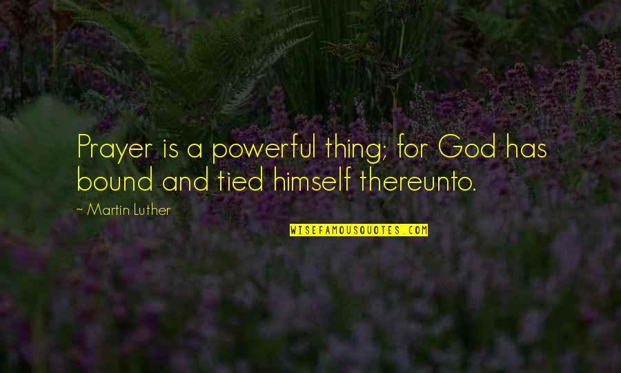 Prayer And Quotes By Martin Luther: Prayer is a powerful thing; for God has