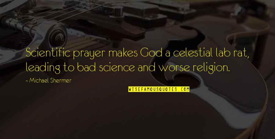 Prayer And Quotes By Michael Shermer: Scientific prayer makes God a celestial lab rat,
