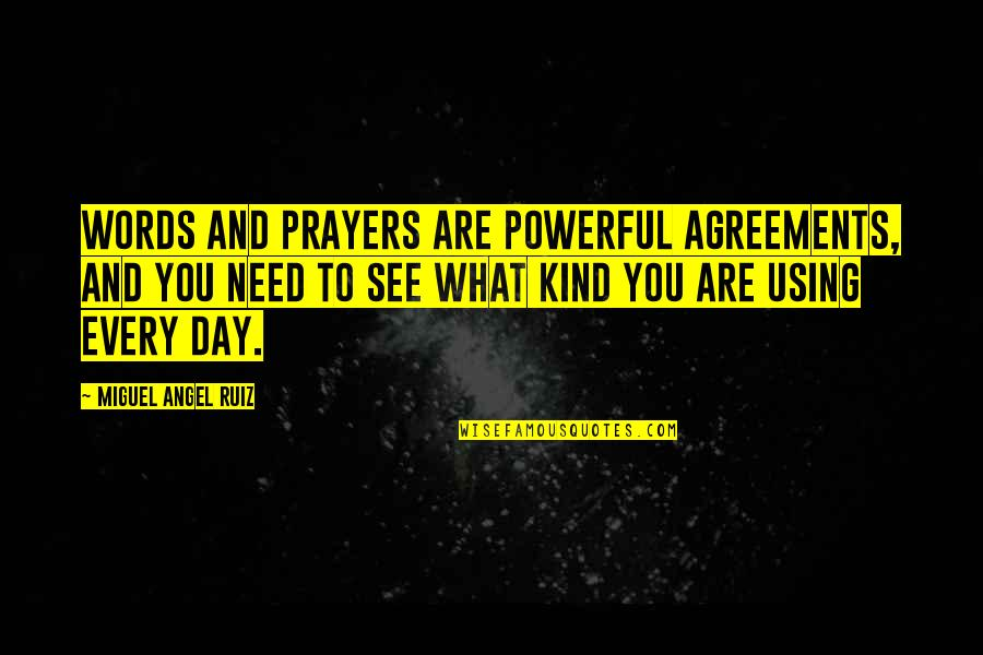 Prayer And Quotes By Miguel Angel Ruiz: Words and prayers are powerful agreements, and you
