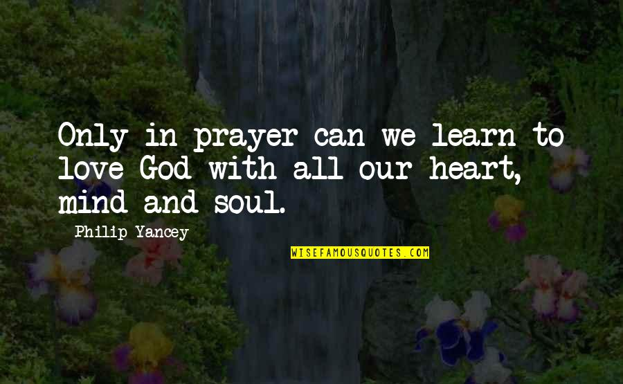 Prayer And Quotes By Philip Yancey: Only in prayer can we learn to love