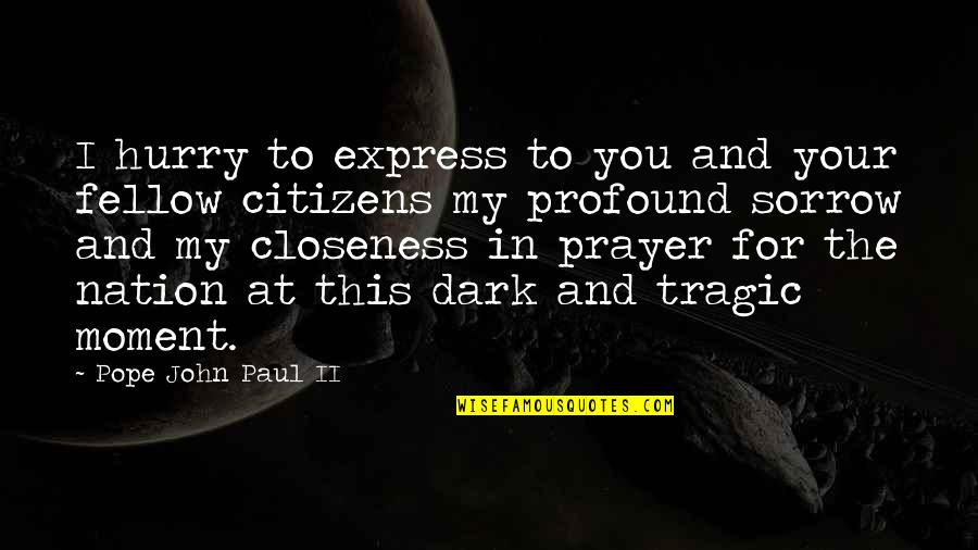 Prayer And Quotes By Pope John Paul II: I hurry to express to you and your