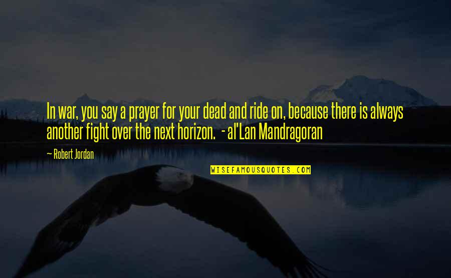 Prayer And Quotes By Robert Jordan: In war, you say a prayer for your