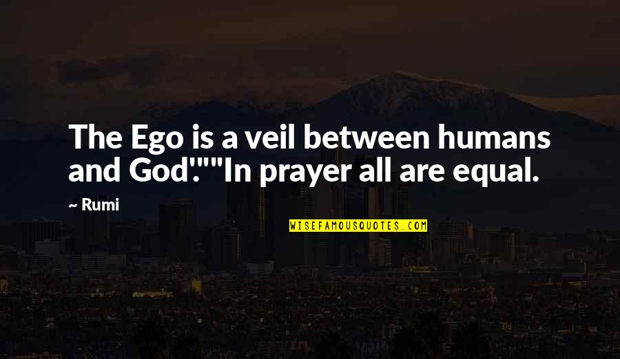 Prayer And Quotes By Rumi: The Ego is a veil between humans and