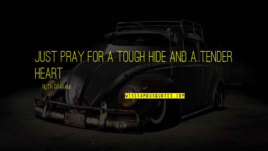 Prayer And Quotes By Ruth Graham: Just pray for a tough hide and a