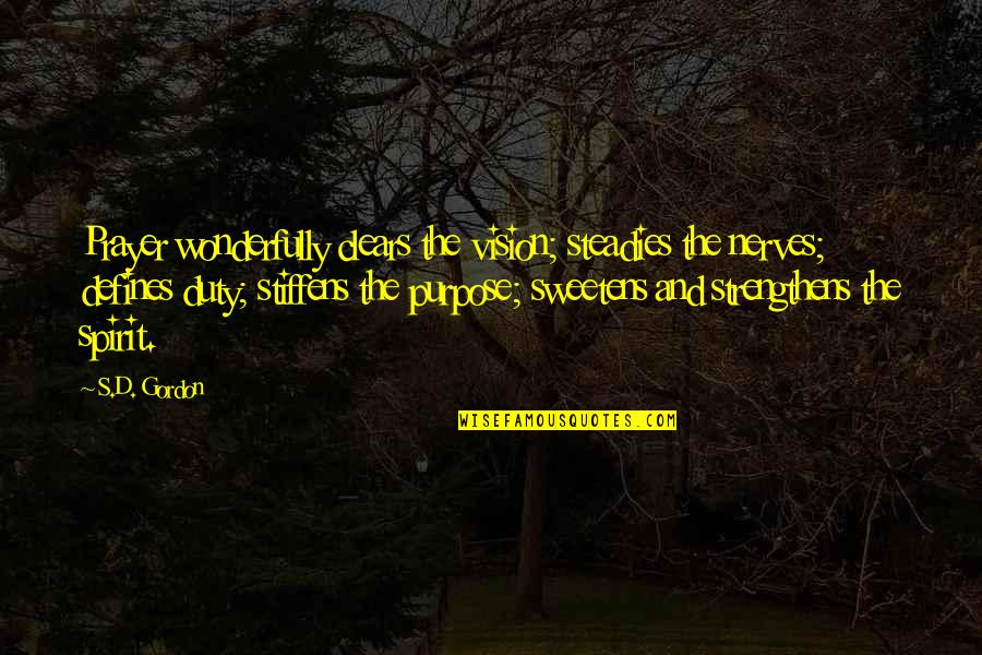 Prayer And Quotes By S.D. Gordon: Prayer wonderfully clears the vision; steadies the nerves;