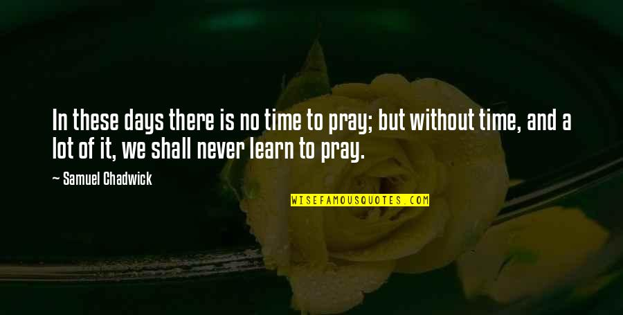 Prayer And Quotes By Samuel Chadwick: In these days there is no time to