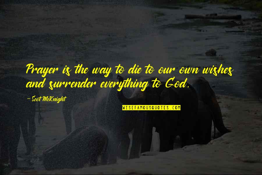 Prayer And Quotes By Scot McKnight: Prayer is the way to die to our