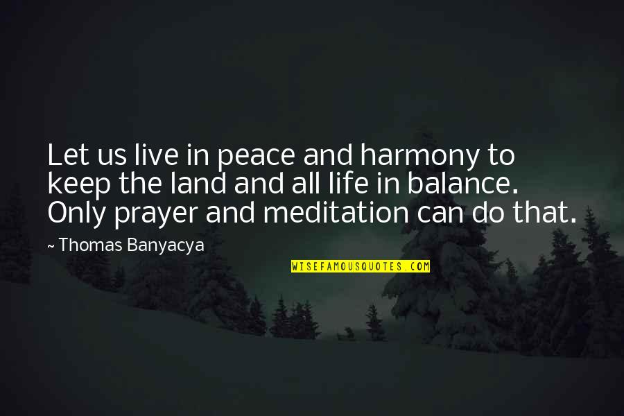 Prayer And Quotes By Thomas Banyacya: Let us live in peace and harmony to