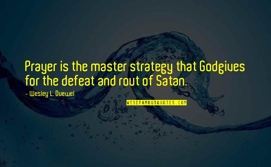 Prayer And Quotes By Wesley L. Duewel: Prayer is the master strategy that Godgives for