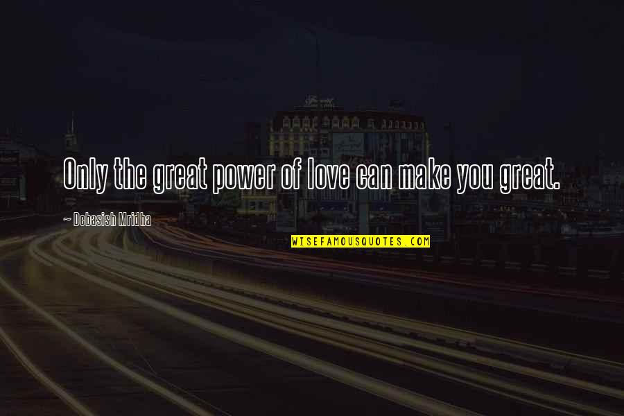 Prayer Does Work Quotes By Debasish Mridha: Only the great power of love can make