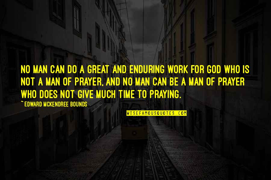 Prayer Does Work Quotes By Edward McKendree Bounds: No man can do a great and enduring
