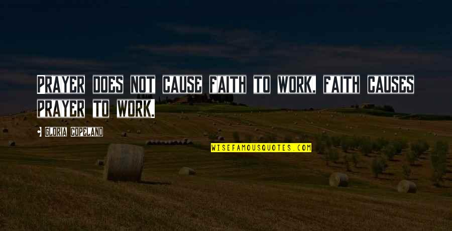 Prayer Does Work Quotes By Gloria Copeland: Prayer does not cause faith to work, faith