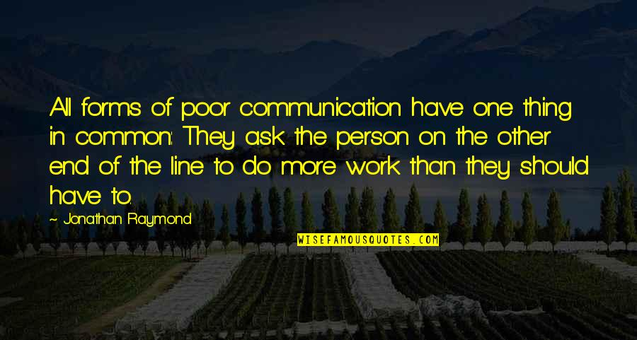 Prayer Does Work Quotes By Jonathan Raymond: All forms of poor communication have one thing