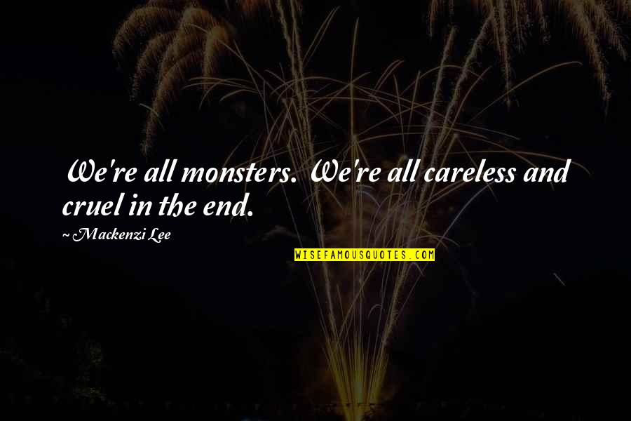 Prayer Does Work Quotes By Mackenzi Lee: We're all monsters. We're all careless and cruel