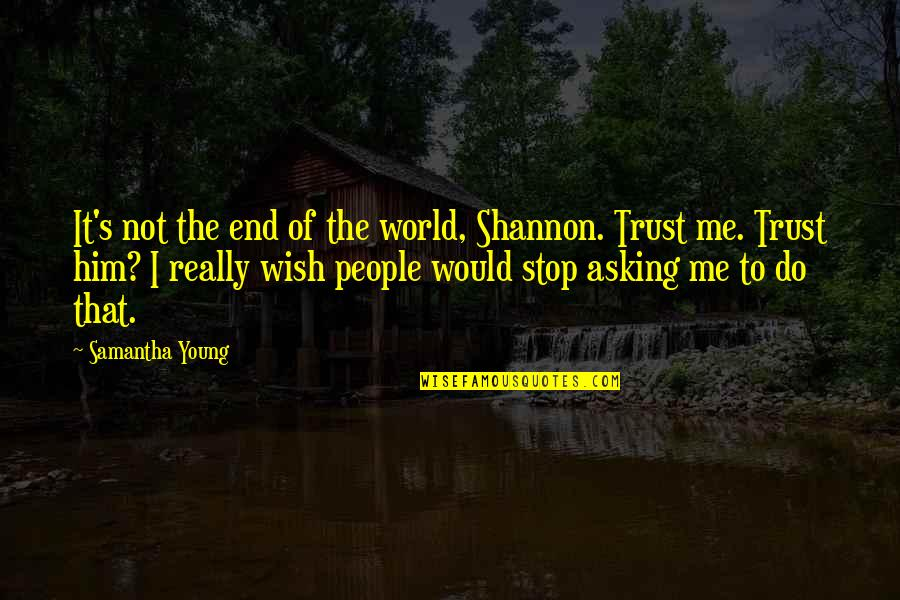 Prayer Does Work Quotes By Samantha Young: It's not the end of the world, Shannon.