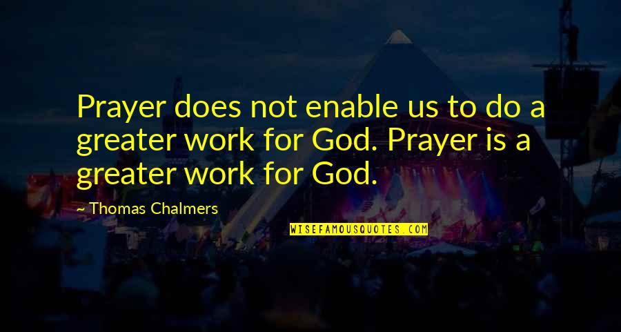 Prayer Does Work Quotes By Thomas Chalmers: Prayer does not enable us to do a