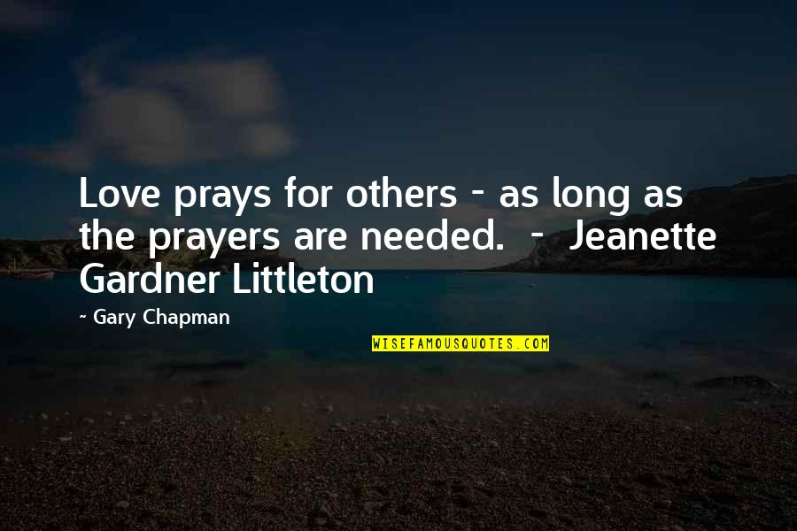 Prayers Needed Quotes By Gary Chapman: Love prays for others - as long as