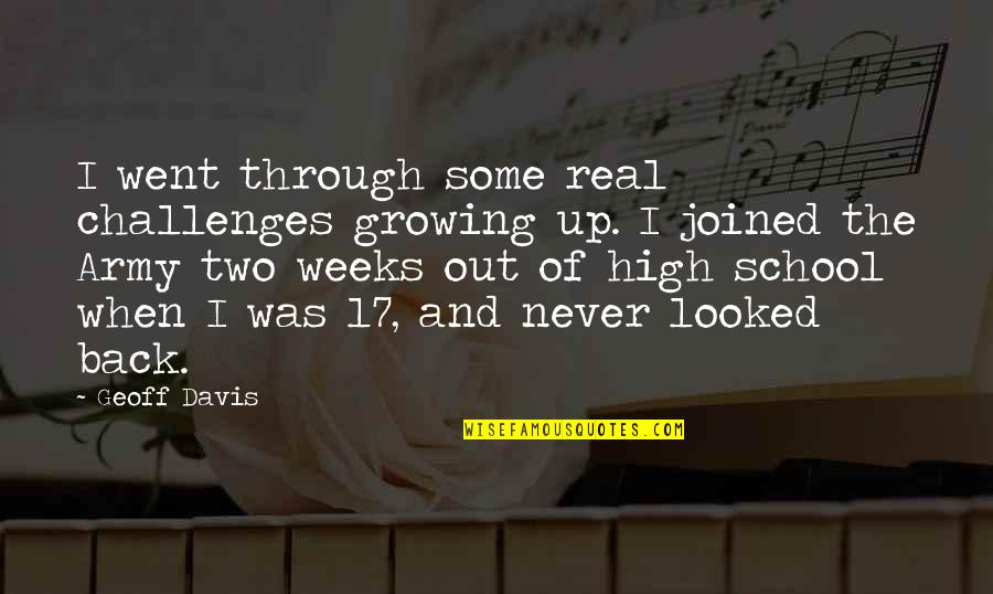 Prayers Needed Quotes By Geoff Davis: I went through some real challenges growing up.