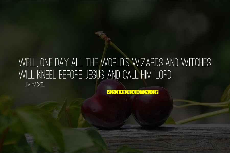 Prayers Needed Quotes By Jim Yackel: Well, one day all the world's wizards and